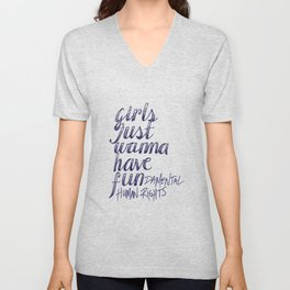 Girls Just Wanna Have Fun...damental Human Rights Unisex V-Neck