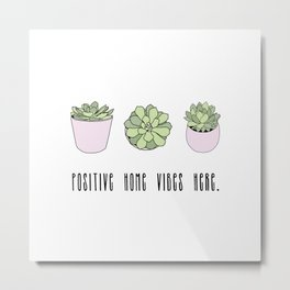 Positive home vibes here and suculents Metal Print
