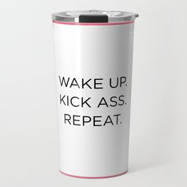 WAKE UP. KICk ASS. REPEAT. Travel Mug