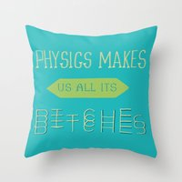 physics Throw Pillows featuring Physics makes us all its bitches by Erika Noel Design