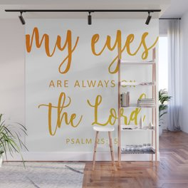 Christian,BibleVerse,My eyes are always on  the Lord,Psalm 25:15 Wall Mural