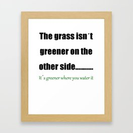 The Grass Is Greener Where You Water It Framed Art Print