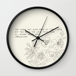 you might not have been my first love - R. Kaur Collection Wall Clock