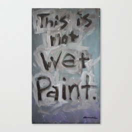 This Is Not Wet Paint Canvas Print