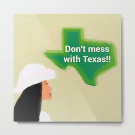 Don't Mess With Texas 1 Metal Print