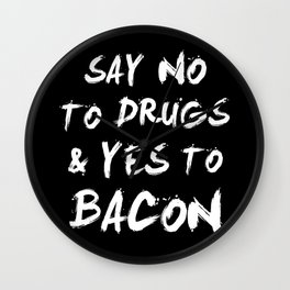 Say NO to DRUGS and YES to BACON Wall Clock