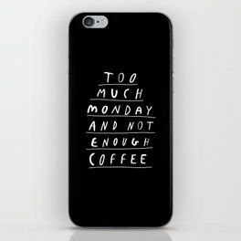Too Much Monday and Not Enough Coffee black and white typography home kitchen wall decor iPhone Skin