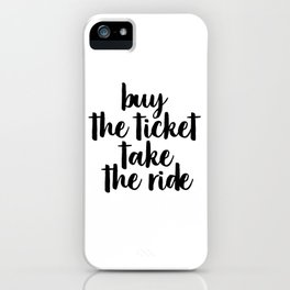 Buy The Ticket Take The Ride, Motivational Art, Inspirational Art, Typography Art iPhone Case
