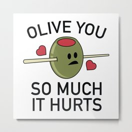 Olive You So Much It Hurts Metal Print