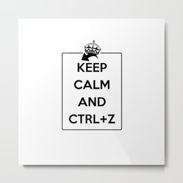 Keep Calm and Ctrl+Z Metal Print