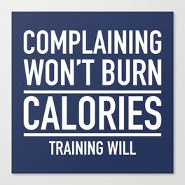 Complaining Won't Burn Calories Canvas Print