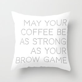 may your coffee be as strong as your brow game Throw Pillow