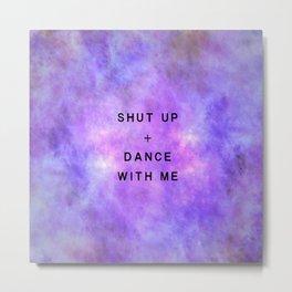 Shut Up + Dance Metal Print