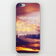 He will give you the desires of your heart.  iPhone & iPod Skin