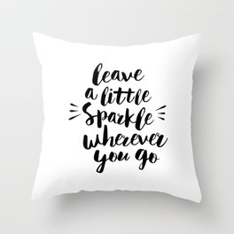 Leave a Little Sparkle Wherever You Go black-white quotes typography design home wall decor Throw Pillow