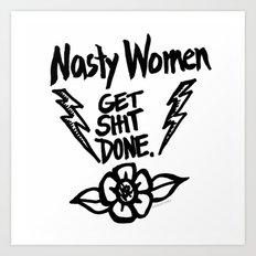 Nasty Women Get Sh*t Done Art Print
