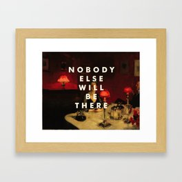 NOBODY ELSE WILL BE THERE Framed Art Print