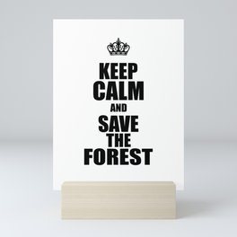 Keep Calm And Save The Forest Mini Art Print
