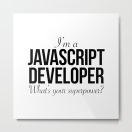 I'm a javascript developer. What's your superpower? Metal Print