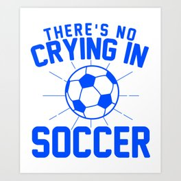 Theres No Crying in soccer Art Print