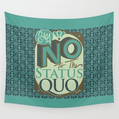 Say NO to the Status Quo Wall Tapestry
