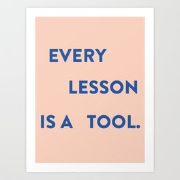Every lesson Art Print