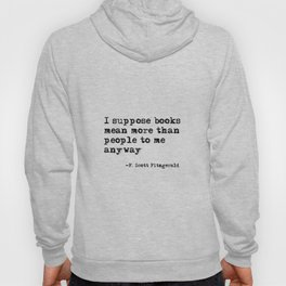 Books mean more than people to me - F. Scott Fitzgerald quote Hoody