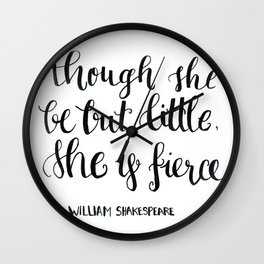 """""""though she be but little, she s fierce."""" William Shakespeare Wall Clock"""