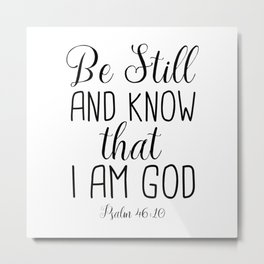 Be Still and Know That I am God, Psalm 46:10 Metal Print