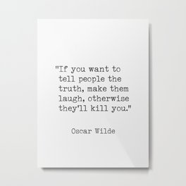 If you want to tell people the truth. Oscar Wilde Metal Print