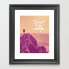 Dream high enough Framed Art Print