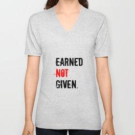 Earned Not Given Unisex V-Neck