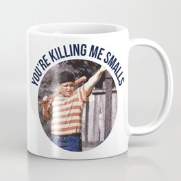 You're Killing Me Smalls Coffee Mug