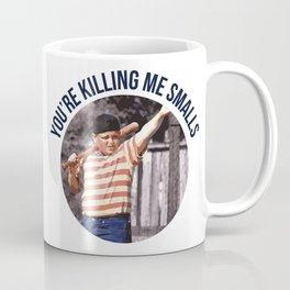 You're Killing Me Smalls Coffee Mug