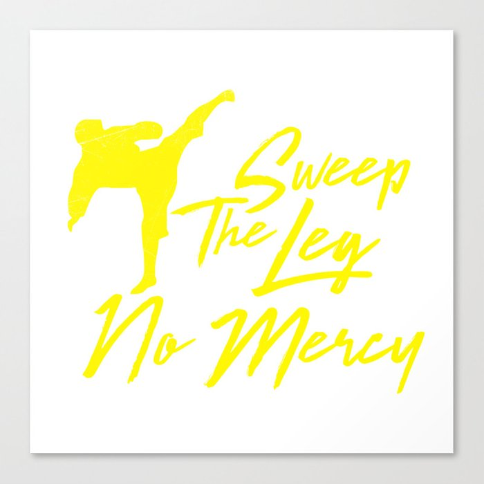 e1407c7ee Sweep the leg no mercy karate martial arts t shirt Canvas Print by ...