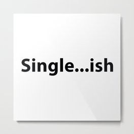 I've Been Single For A While Metal Print