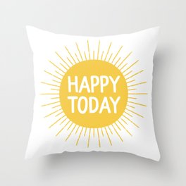 Happy Today - Yellow Sunshine Quote Throw Pillow