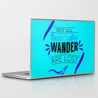 not all those who wander are lost Laptop & iPad Skins featuring Not all those who wander are lost by lucaguglielmi