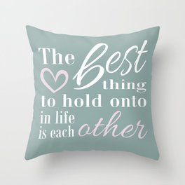 The best thing to hold on to in life is each other Throw Pillow