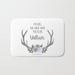 Make me your villain - The Darkling quote - Leigh Bardugo - White Bath Mat
