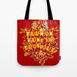 Turn On Tune In Drop Out  Tote Bag