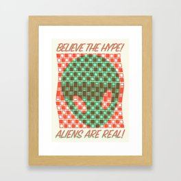BELIEVE THE HYPE! ALIENS ARE REAL! Framed Art Print