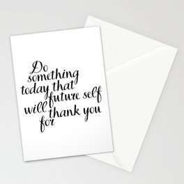 Do Something Today That Future Self Will Thank You For, Motivational Quote, Inspirational Quote Stationery Cards