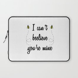 I can't beelieve you're mine (I can't believe you're mine) Laptop Sleeve