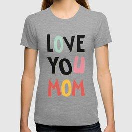 Love you mom T-shirt