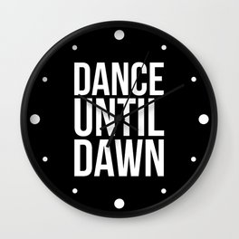 Dance Until Dawn Music Quote Wall Clock