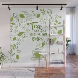 Tea Makes Everything Better Wall Mural