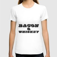 whiskey T-shirts featuring Bacon & Whiskey by Florian Rodarte