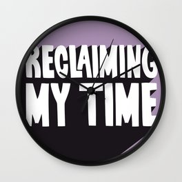 Reclaiming My Time Wall Clock