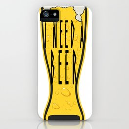 i need a beer - I love beer iPhone Case
